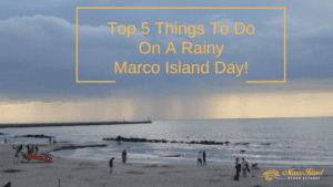 Top Five Things To Do On A Rainy Marco Island Day!