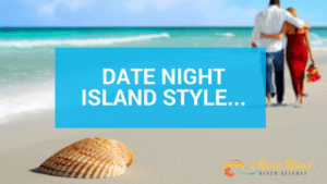 Date Night Island Style…Our Top Seven!